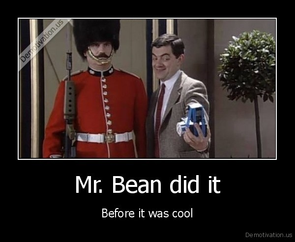 Mr. Bean did it