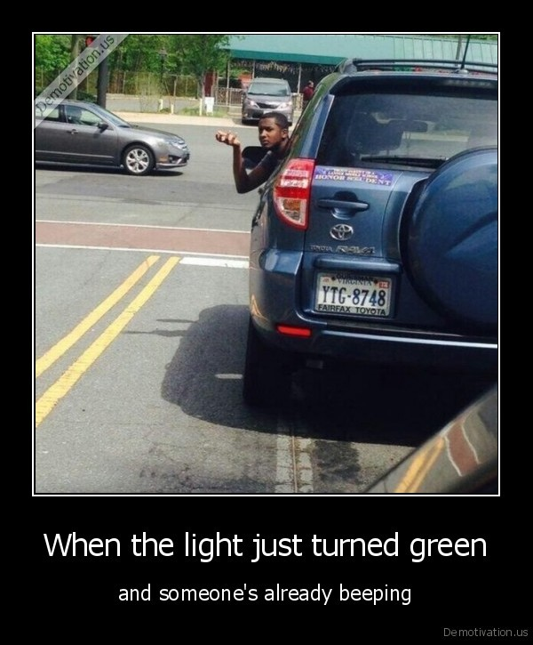 When the light just turned green