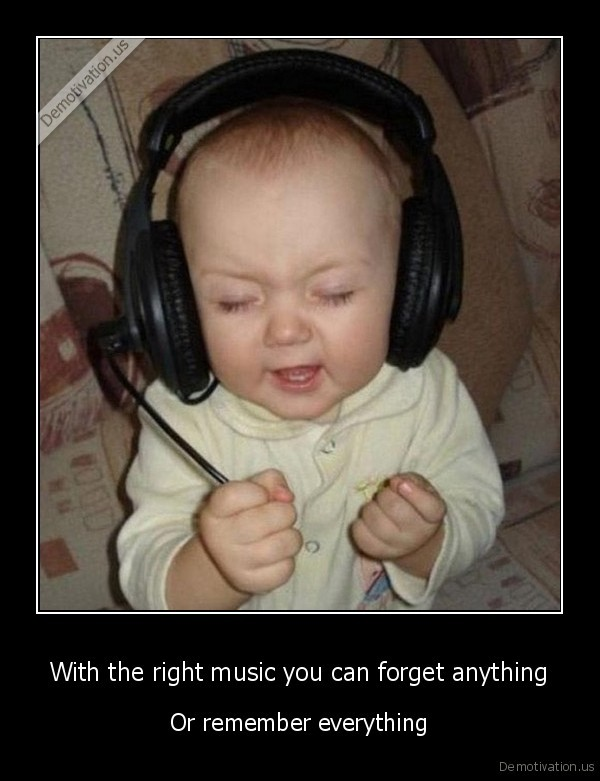 With the right music you can forget anything