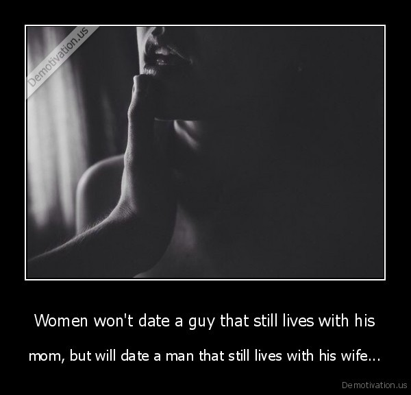 Women won't date a guy that still lives with his
