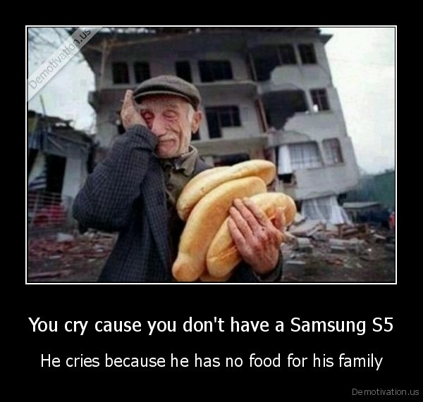 You cry cause you don't have a Samsung S5