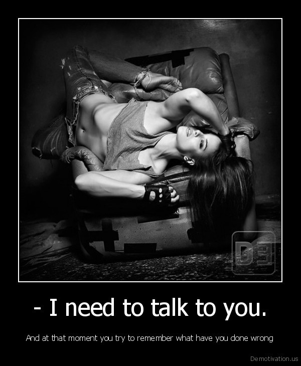 - I need to talk to you.