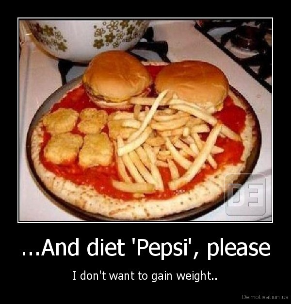 ...And diet 'Pepsi', please - I don't want to gain weight..