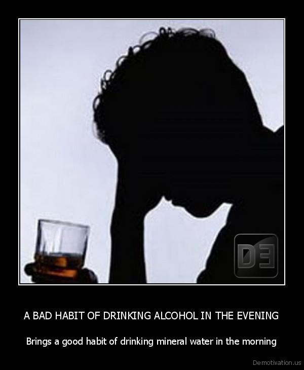 A BAD HABIT OF DRINKING ALCOHOL IN THE EVENING