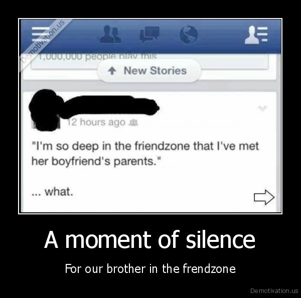 A Moment Of Silence For Our Brother In The Friendzone