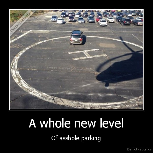 demotivation.us_A-whole-new-level-Of-asshole-parking_139471466167.jpg
