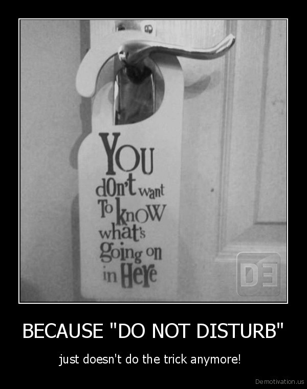 "BECAUSE ""DO NOT DISTURB"""