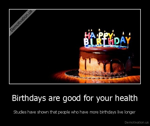 birthdays are good for your health demotivation us