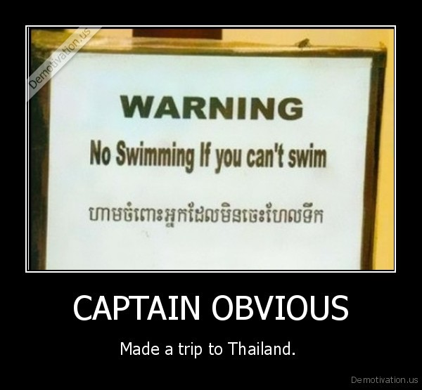 demotivation.us_CAPTAIN-OBVIOUS-Made-a-trip-to-Thailand.-_134383126011.jpg