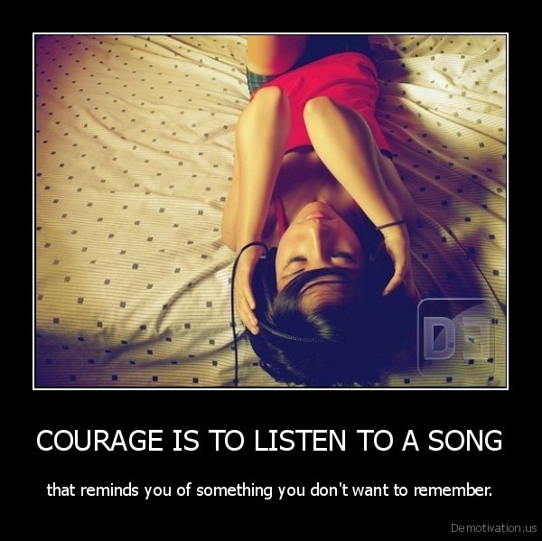 COURAGE IS TO LISTEN TO A SONG