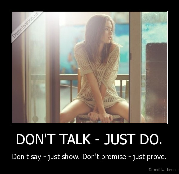 DON'T TALK - JUST DO.