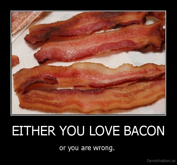 EITHER YOU LOVE BACON