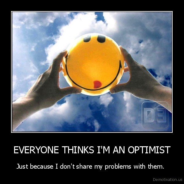 EVERYONE THINKS I'M AN OPTIMIST