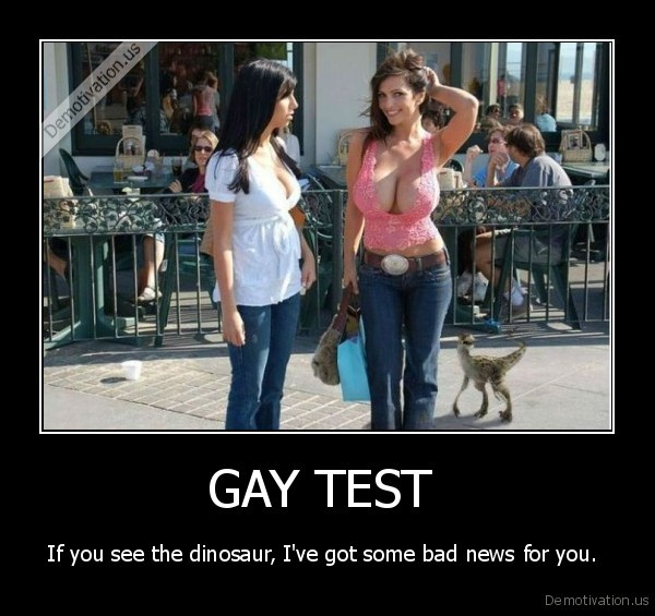 Candidature Badwork Demotivation.us_GAY-TEST-If-you-see-the-dinosaur-Ive-got-some-bad-news-for-you.-_135793325344