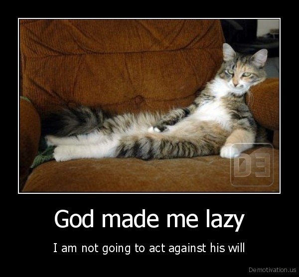 God made me lazy - I am not going to act against his will