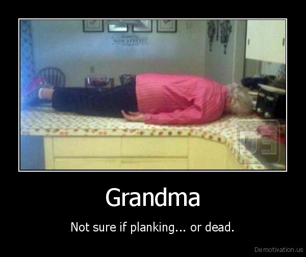 Grandma - Not sure if planking... or dead.