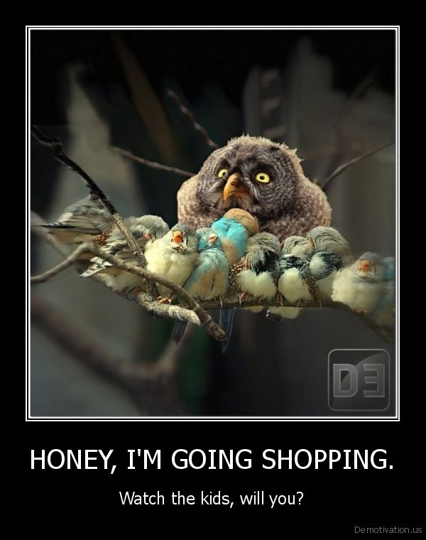 HONEY, I'M GOING SHOPPING.