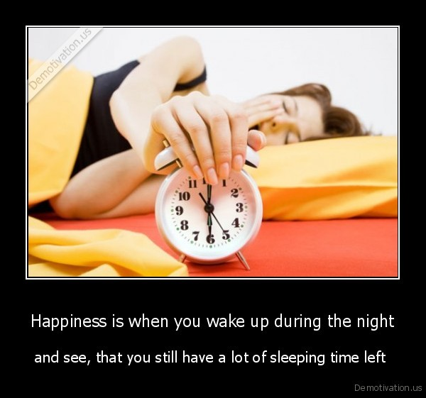 Happiness is when you wake up during the night