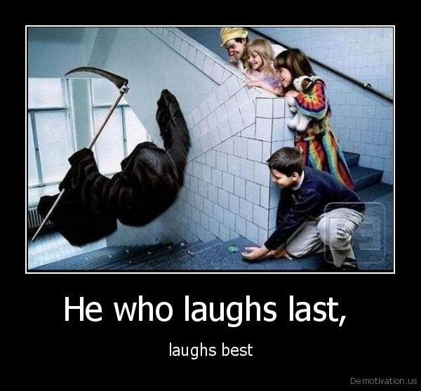 who laughs last laughs best