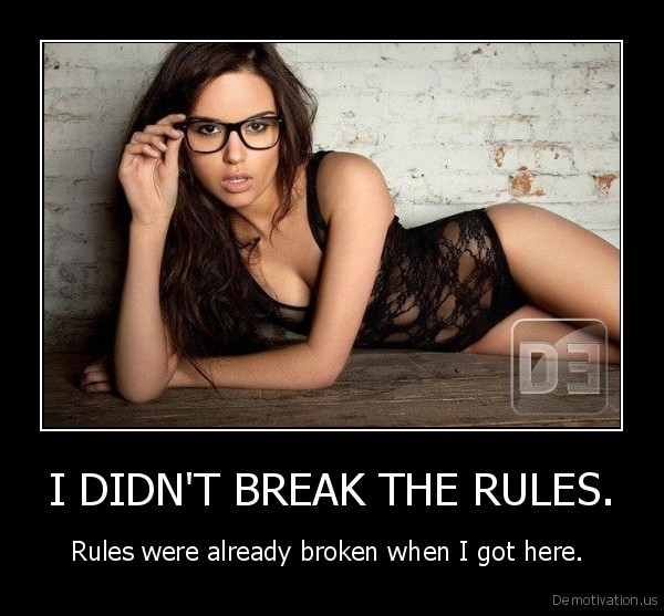 I DIDN'T BREAK THE RULES.