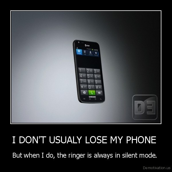 I DON'T USUALY LOSE MY PHONE