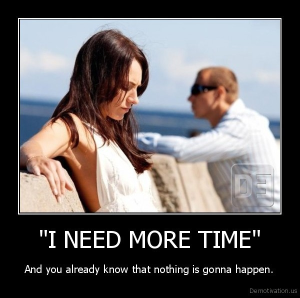 """I NEED MORE TIME"""