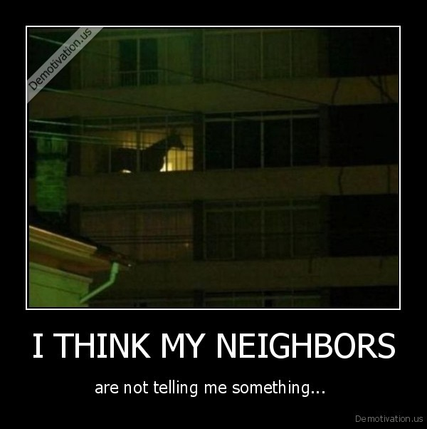 I THINK MY NEIGHBORS