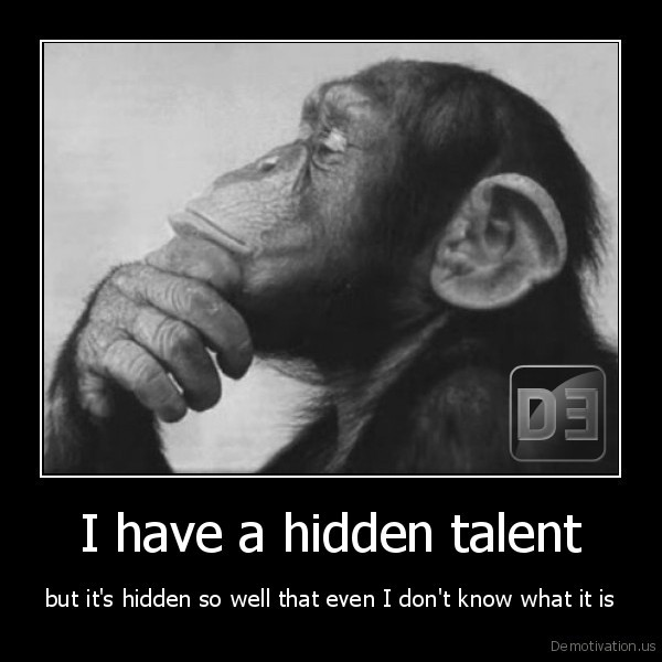 I dont have a talent?