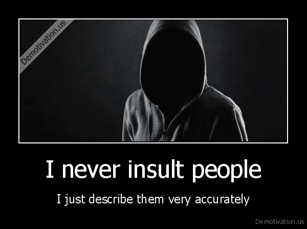 I never insult people