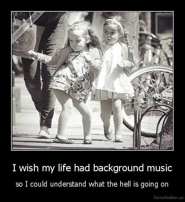I wish my life had background music | Demotivation us