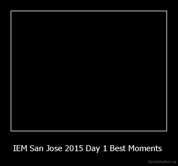 IEM San Jose 2015 Day 1 Best Moments