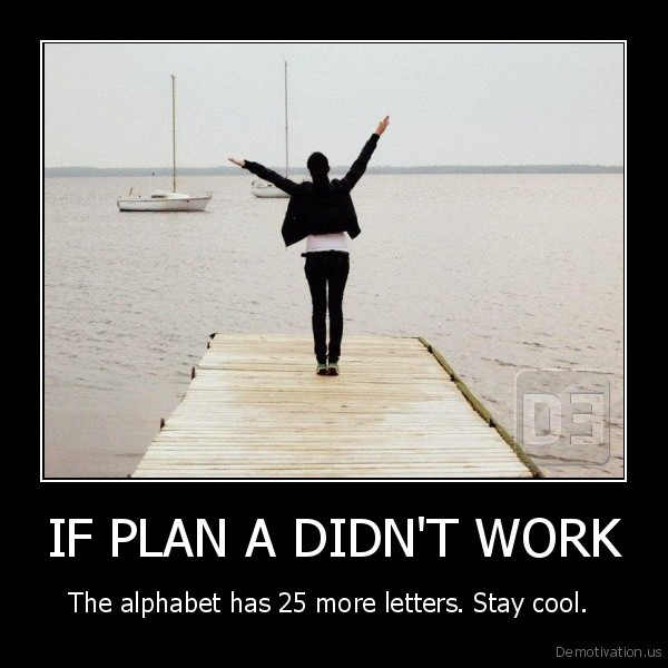 IF PLAN A DIDN'T WORK