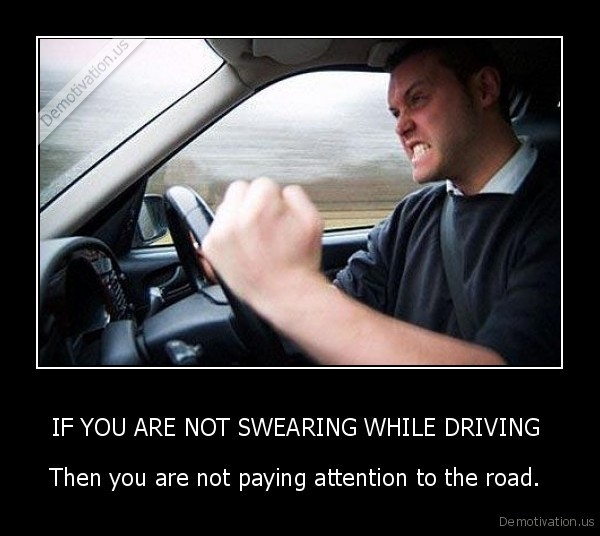 IF YOU ARE NOT SWEARING WHILE DRIVING