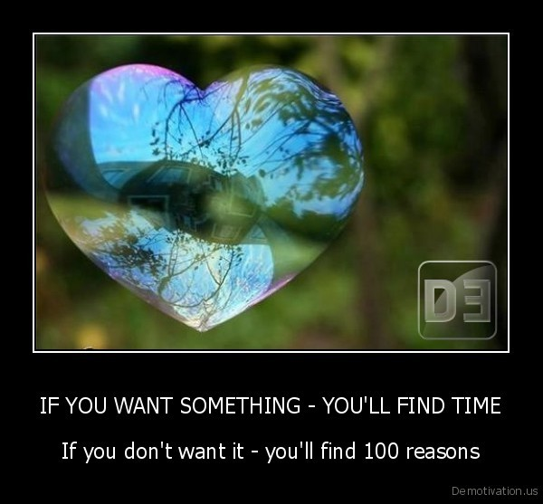 IF YOU WANT SOMETHING - YOU'LL FIND TIME