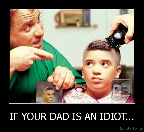 IF YOUR DAD IS AN IDIOT...
