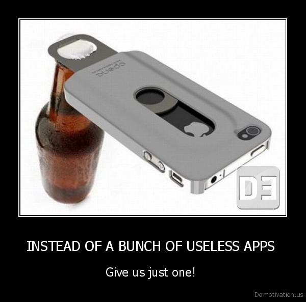 INSTEAD OF A BUNCH OF USELESS APPS