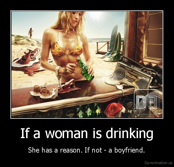 If a woman is drinking