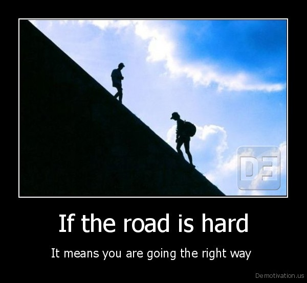 If the road is hard
