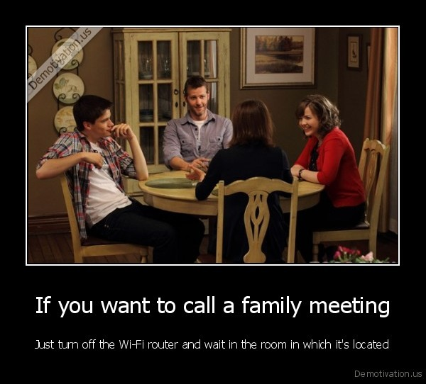 If You Want To Call A Family Meeting Demotivationus
