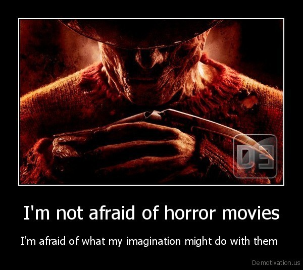 I'm not afraid of horror movies
