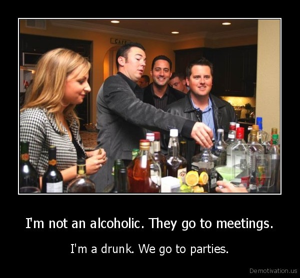 Im Not An Alcoholic They Go To Meetings Demotivationus