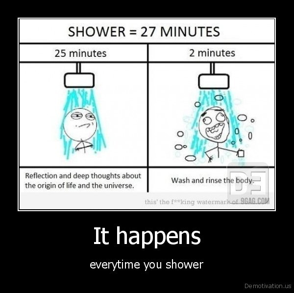 It happens - everytime you shower