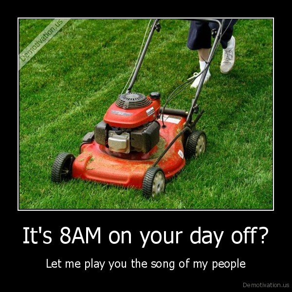 It's 8AM on your day off? | Demotivation us