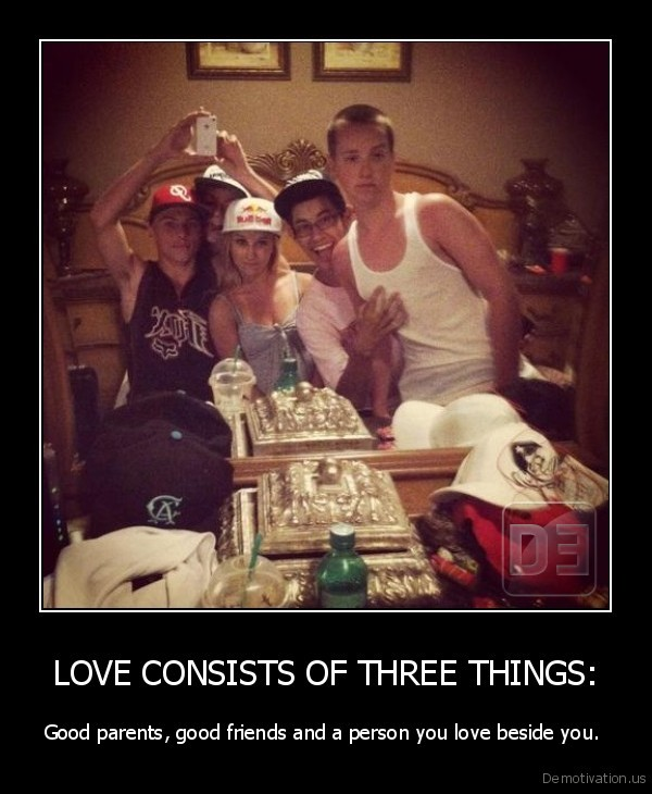 LOVE CONSISTS OF THREE THINGS: