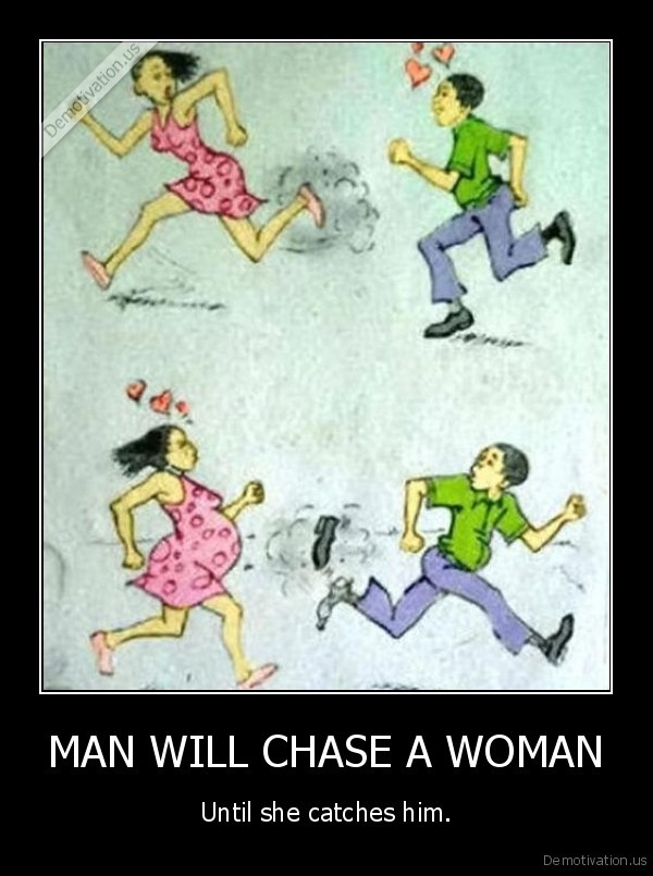A man chases a woman until she catches him