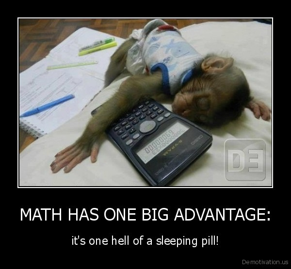 MATH HAS ONE BIG ADVANTAGE: