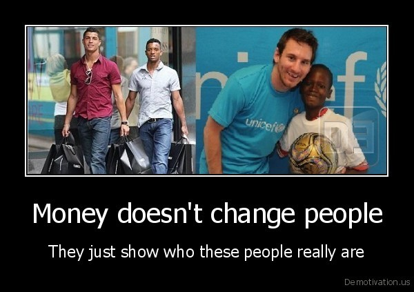 Money doesn't change people
