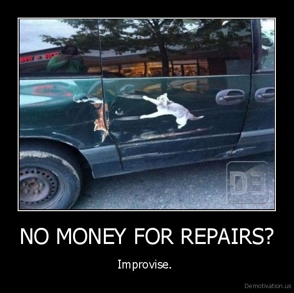 NO MONEY FOR REPAIRS?