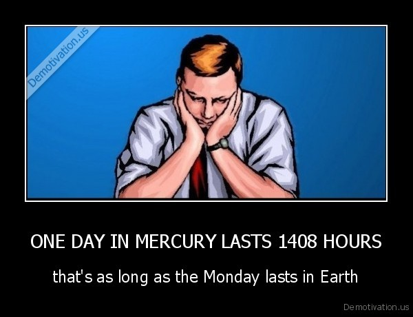 ONE DAY IN MERCURY LASTS 1408 HOURS