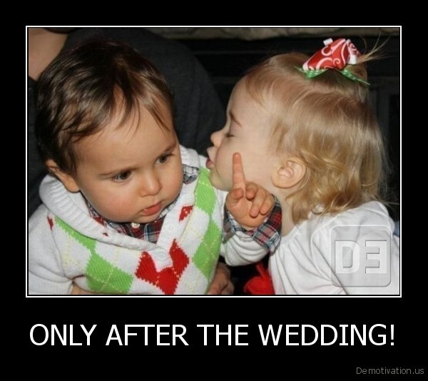 ONLY AFTER THE WEDDING!